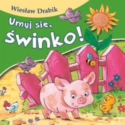 Skrzat Książeczki dla Dzieci Książeczka z Wierszykami WIESŁAW DRABIK Umyj się, świnko! 7188