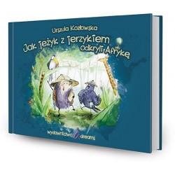 DREAMS 83108 - Literatura Dziecięca - Urszula Kozłowska JAK JEŻYK Z JERZYKIEM ODKRYŁ AFRYKĘ